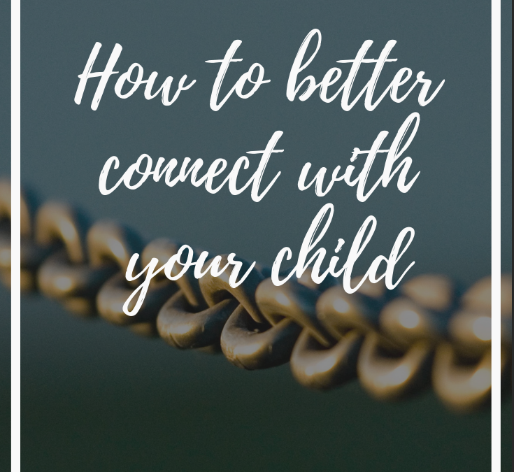 Do you want to connect with your child better?