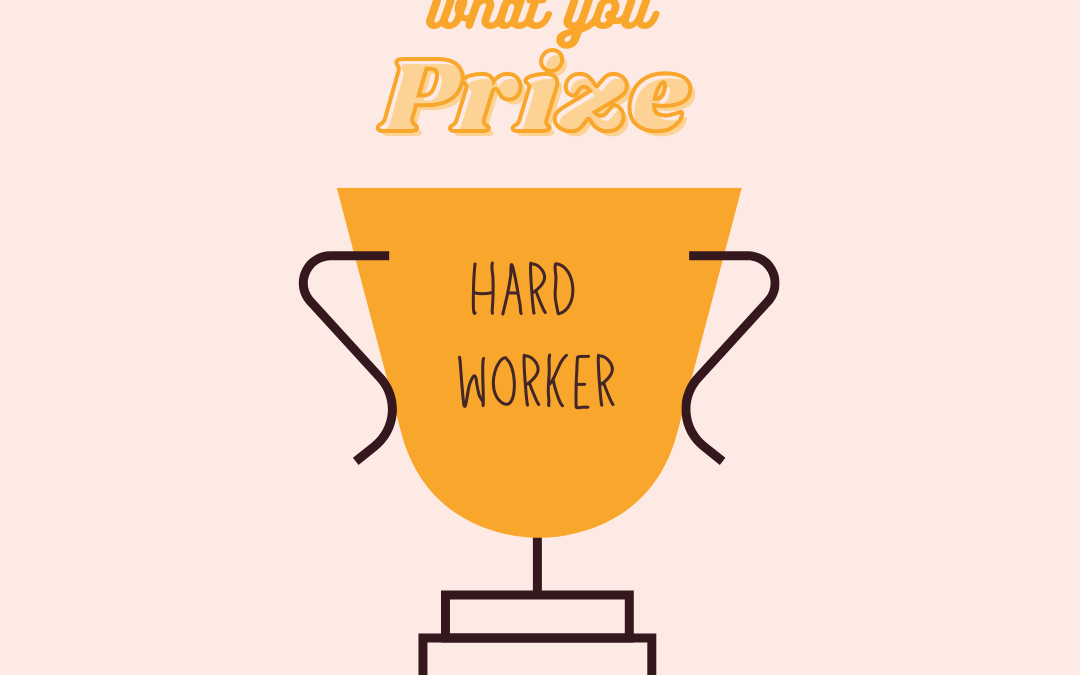 What do you prize? Outcomes or hard work? Do your kids know?